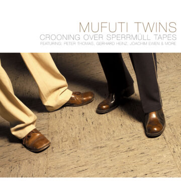 Mufuti Twins - Crooning Over Sperrmuell Tapes